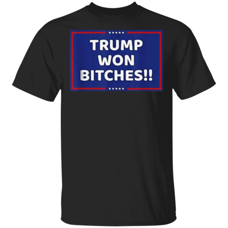 Trump Won Bitches T-Shirt