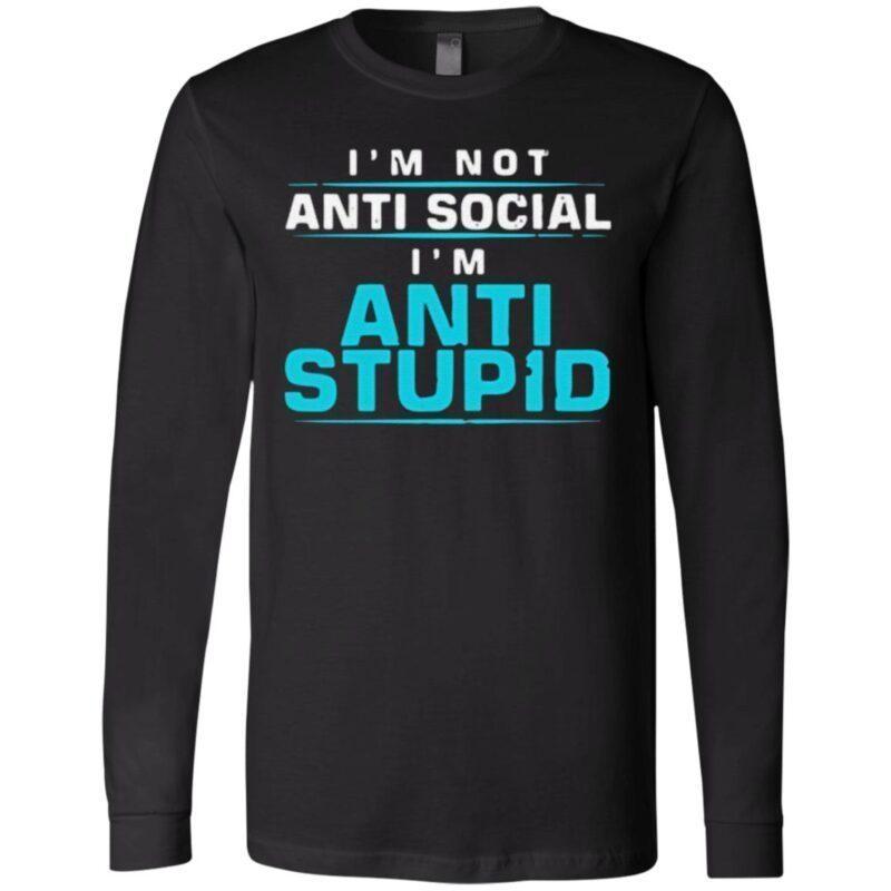 I'm Not Anti Social I'm Anti Stupid Funny T-Shirt