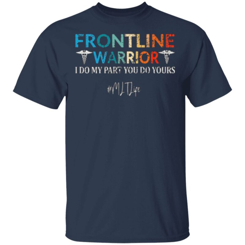 Frontline Warrior I Do My Part You Do Yours MLT Life T-Shirt