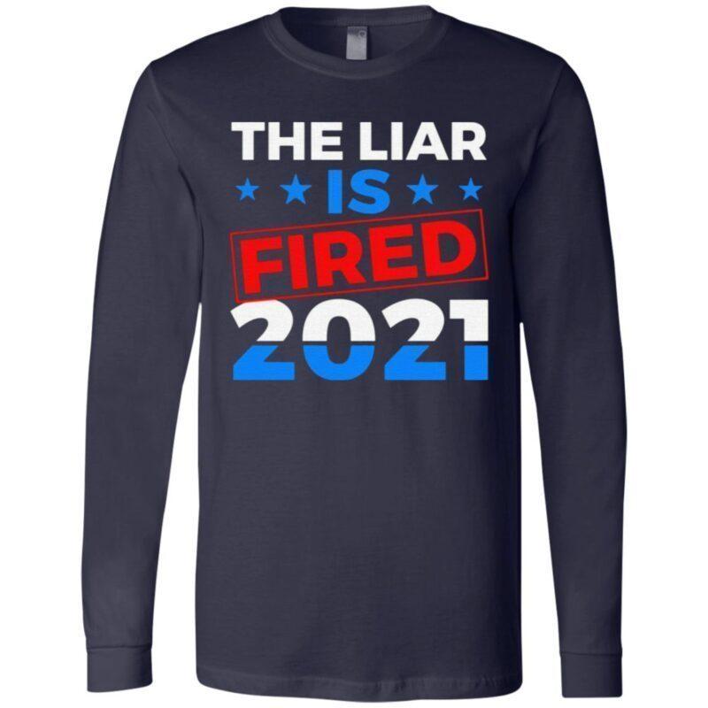 Biden Harris 2021 the Liar Is Fired T Shirt