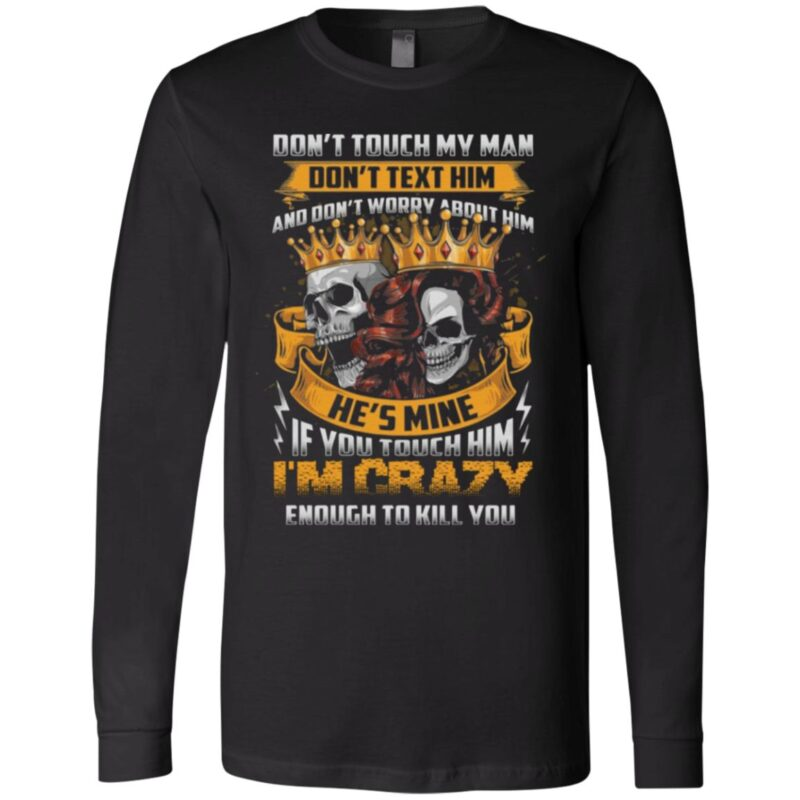 Don't Touch My Man Don't Text Him And Don't Worry About Him He's Mine Print On Back Only T-Shirt
