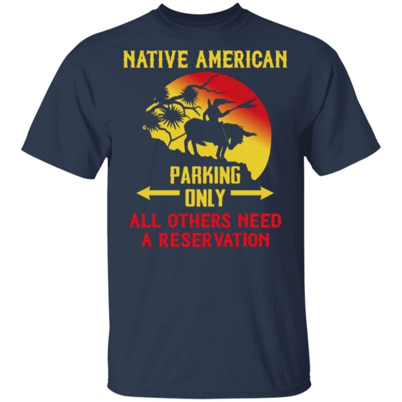 Native American Parking Only Others Need a Reservation T-Shirt