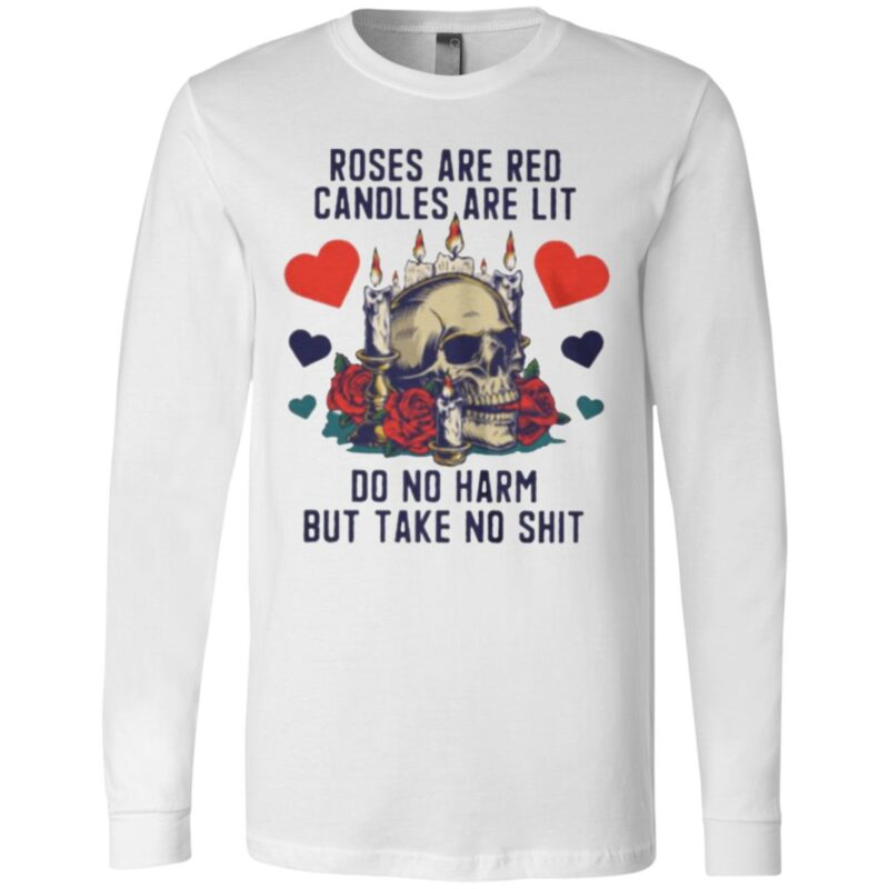 Roses Are Red Candles Are Lit Do No Harm But Take No Shit t shirt