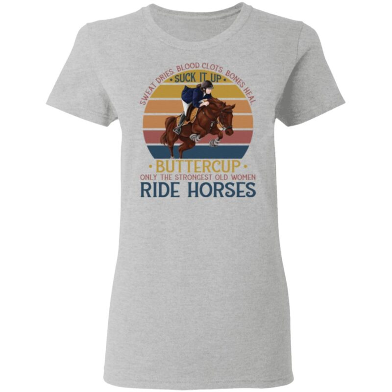 Vintage Sweat Dries Blood Clots Bones Heal the Strongest Women Ride Horses T-Shirt