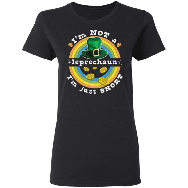 I'm Not A Leprechaun I'm Just Short St Patrick's Day T-Shirt