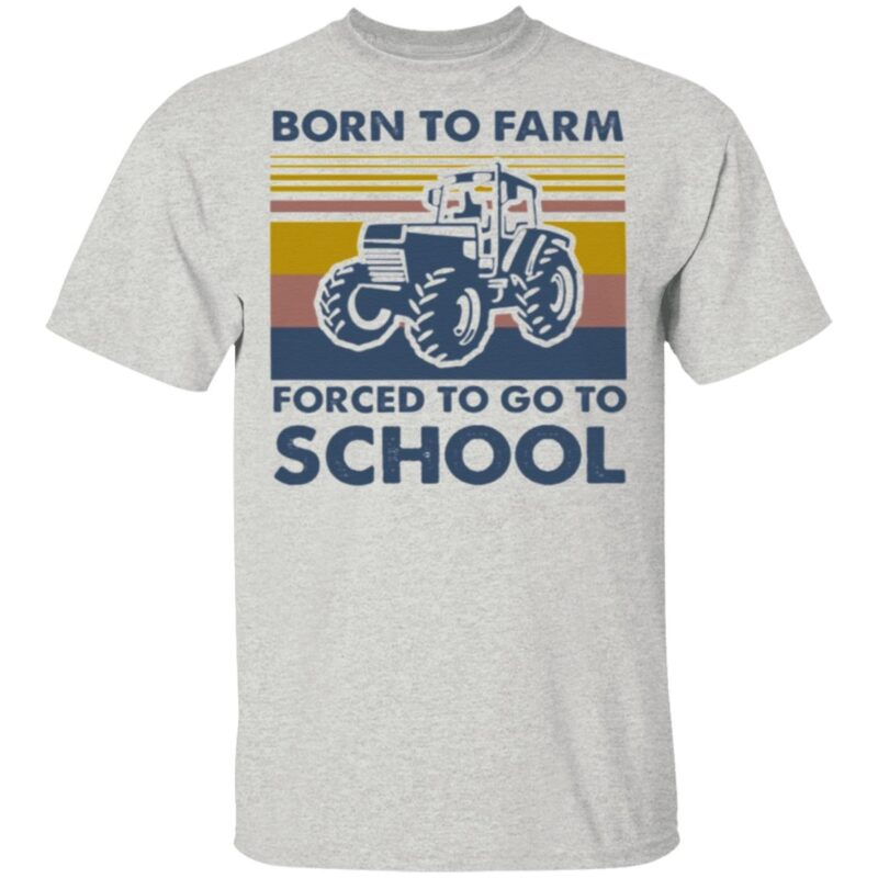 Born To Farm Forced To Go To School T Shirt