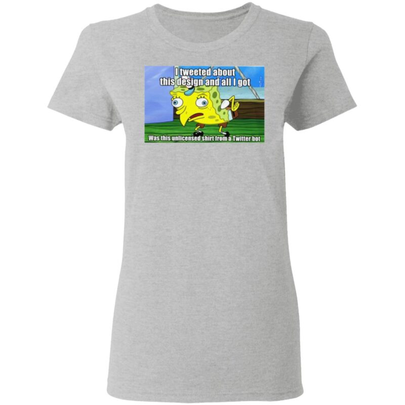 Spongebob I Tweeted About This Design And All I Got T Shirt