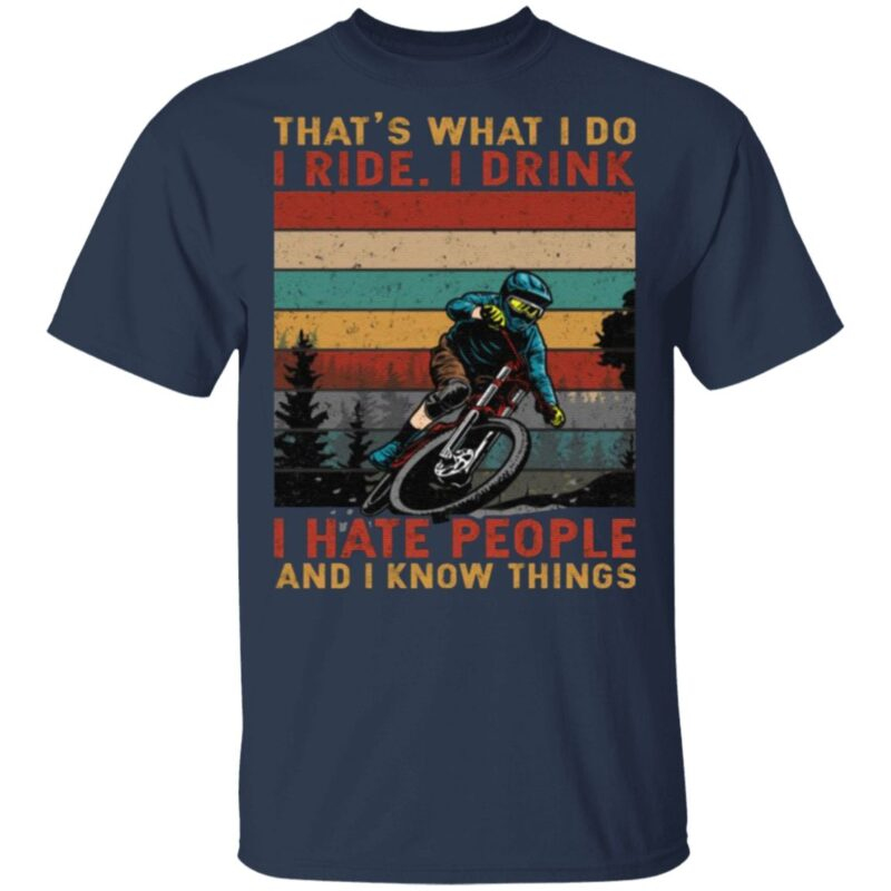 That's What I Do I Ride I Drink I Hate People And I Know Things Bicyclist Vintage Retro T-Shirt