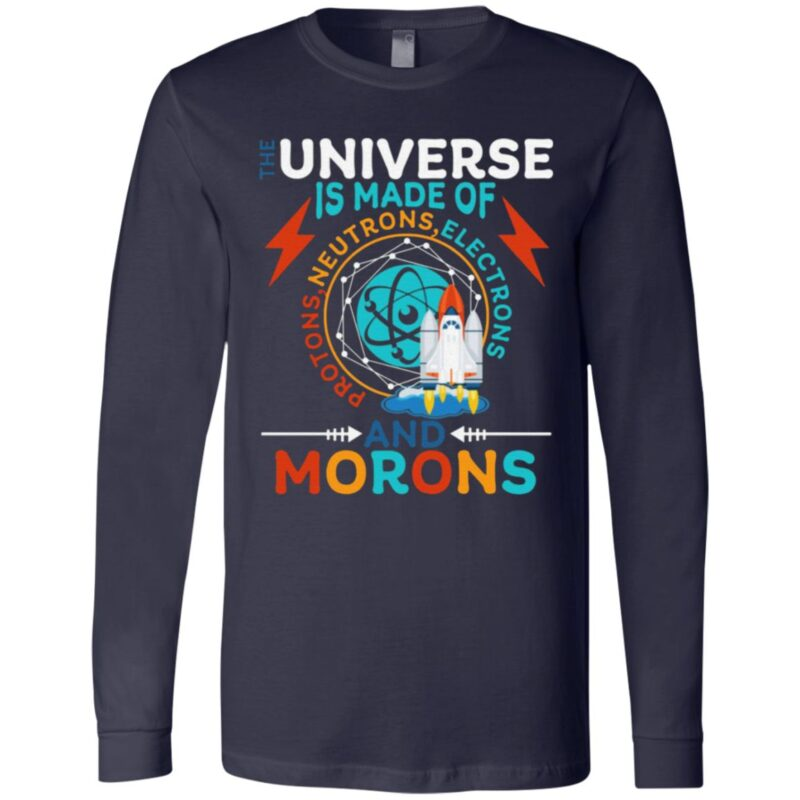 The Universe Is Made Of Neutrons Protons Elections And Morons T-shirt