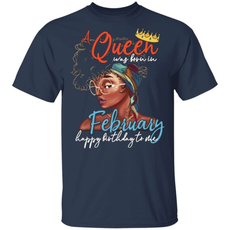 Cool A Queen Was Born In February Happy Birthday To Me T-Shirt