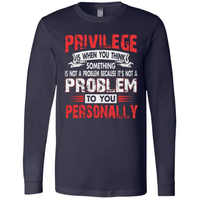 Privilege Is When You Think Something T-Shirt