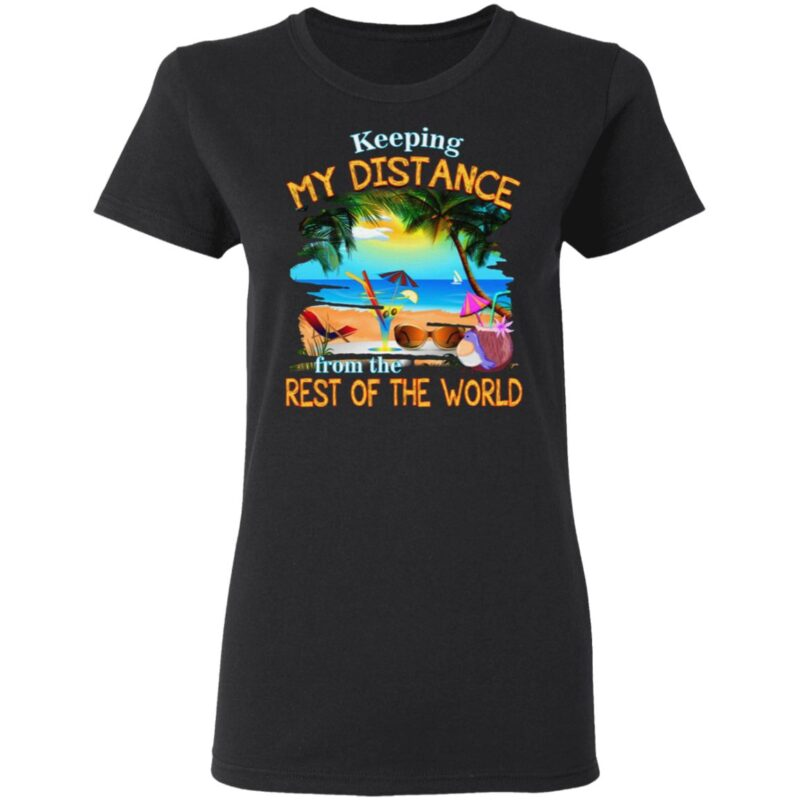 Keep My Distance from The Rest of The World T-Shirt