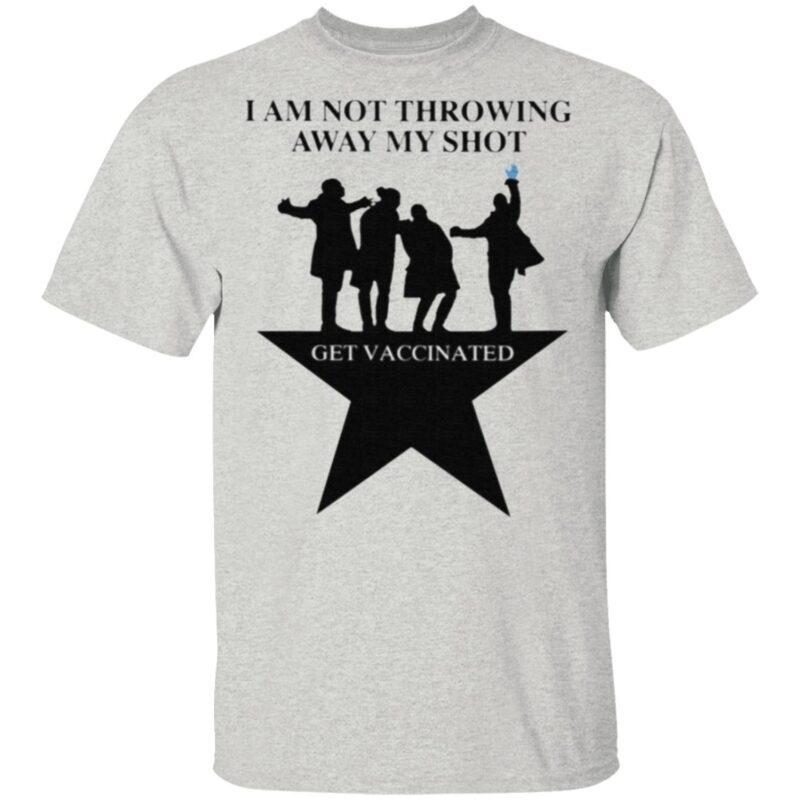 I Am Not Throwing Away My Shot Get Vaccinated T Shirt