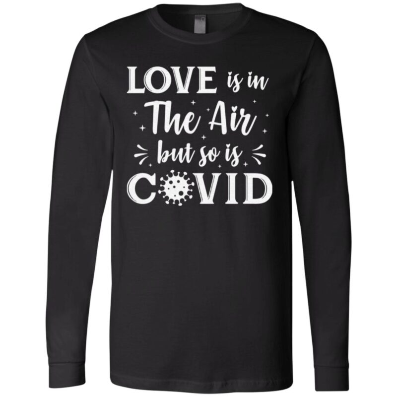 Love Is In The Air But So Is Covid T-Shirt