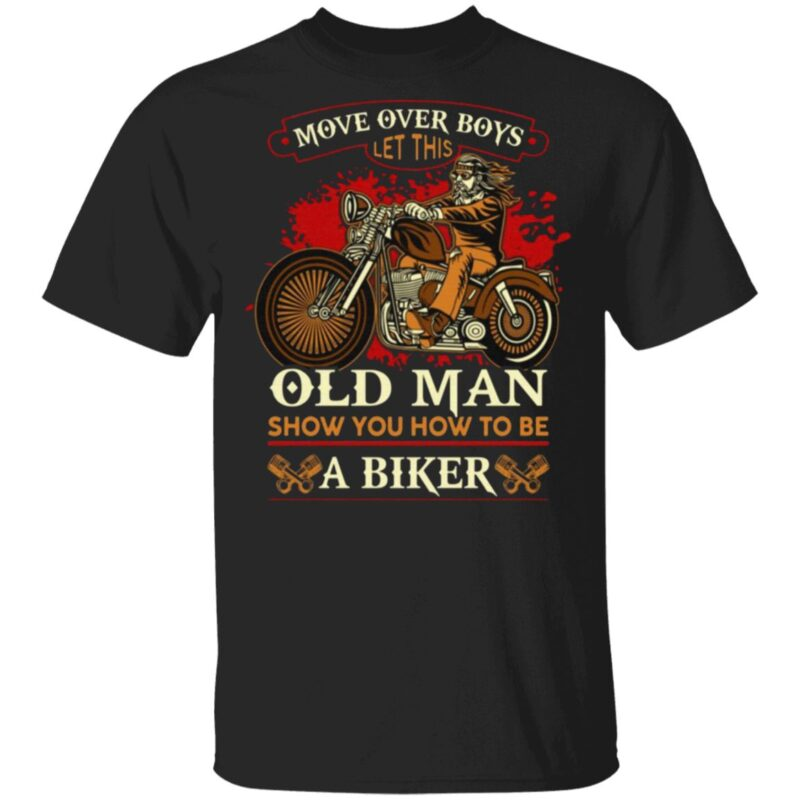 Move Over Boys Let This Old Man Show You How To Be A Biker Retro Biker Print On Back Only T-Shirt