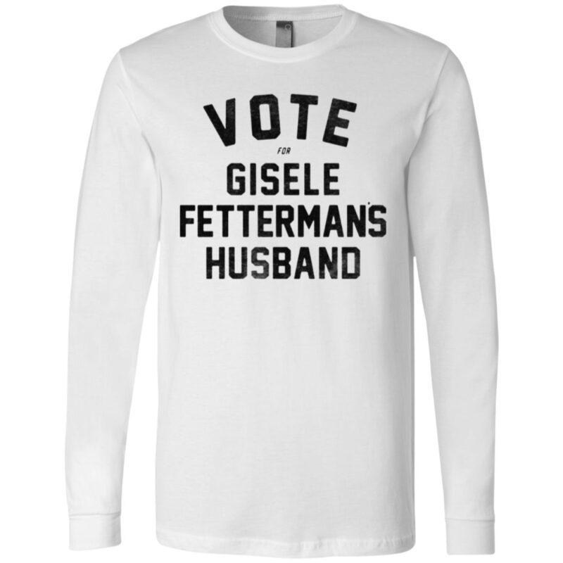 Vote For Gisele Fettermans Husband T Shirt