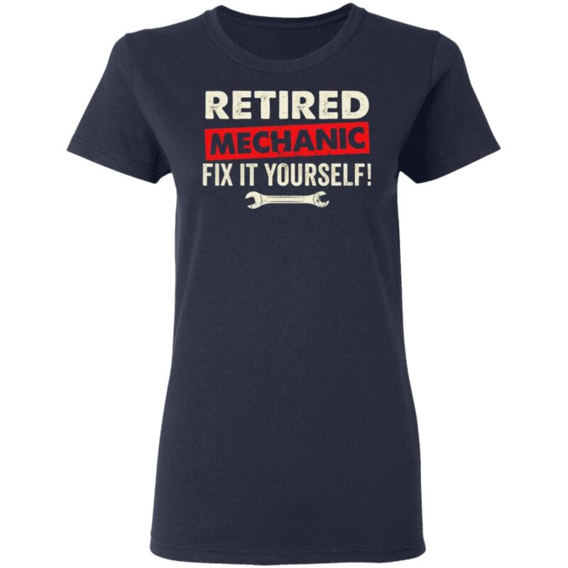 Retired Mechanic Fix It Yourself T Shirt
