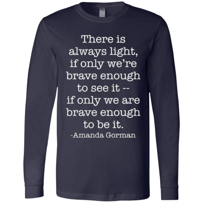 There Is Always Light If Only We Are Brave Enough To See It T Shirt