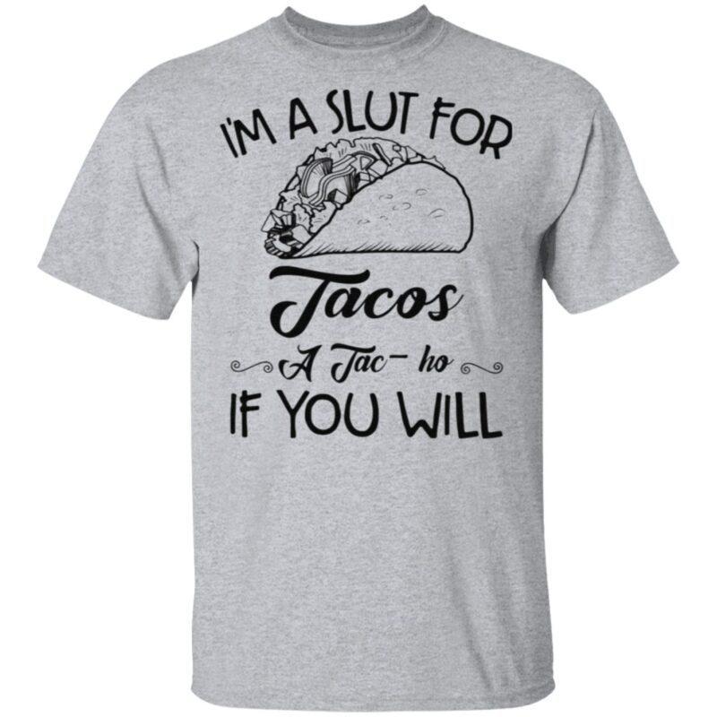 I'm A Slut For Tacos A Tac Ho If You Will T Shirt