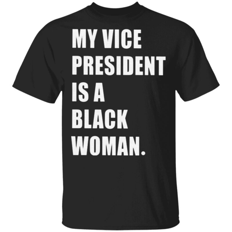My Vice President Is Black T Shirt