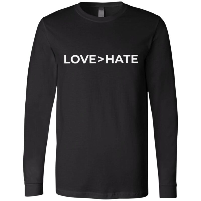 Love Greater Than Hate T Shirt