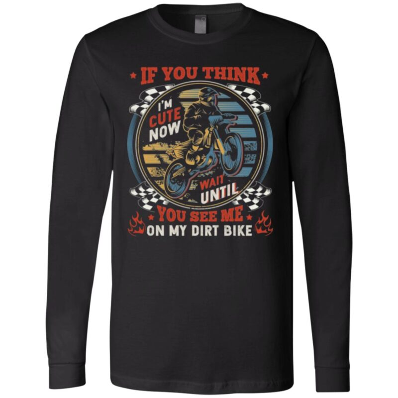 If You Think I'm Cute Now Wait Until You See Me On My Dirt Bike Vintage Retro T-Shirt