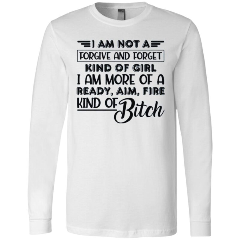 I Am Not A Forgive And Forget Kind Of Girl T-Shirt