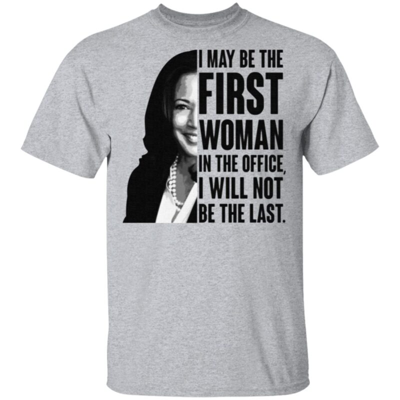 Kamala Harris I May Be The First Woman I The Office I Will Not Be The Last Madam Vice President T-shirt