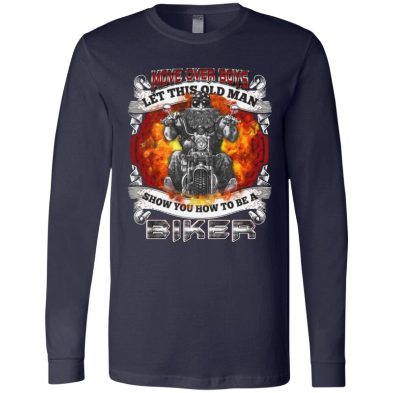 Move Over Boys Let This Old Man Show You How To Be A Biker Print On Back T-Shirt