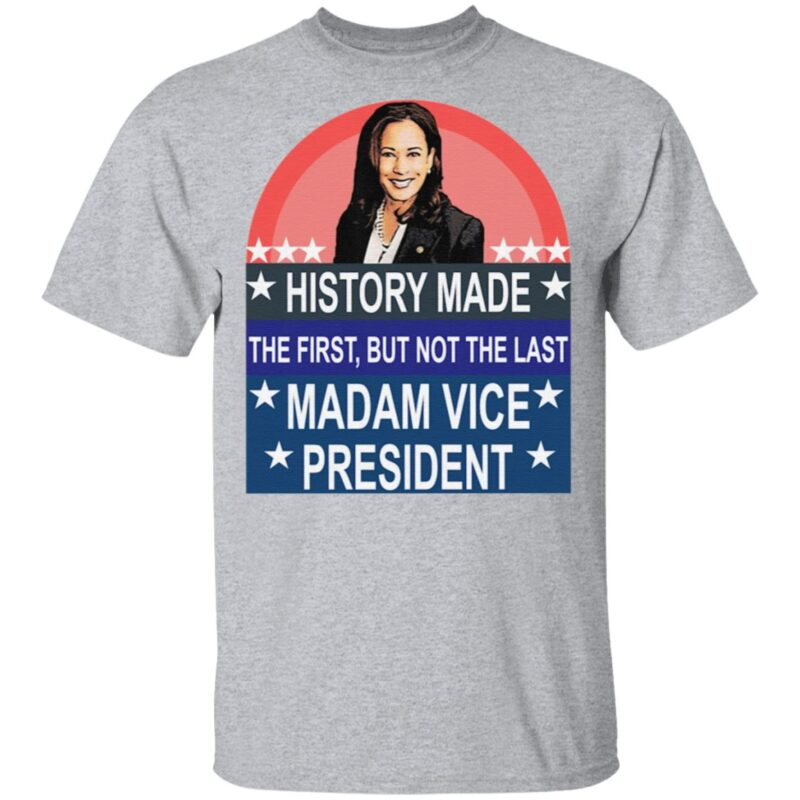 Kamala Harris history made the first but not the last Madam Vice President t shirt