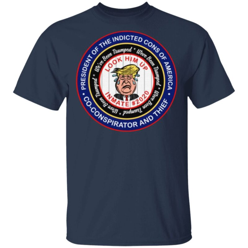 Anti Trump Lock Him Up – President of the Indicted Cons of America 2021 T-Shirt
