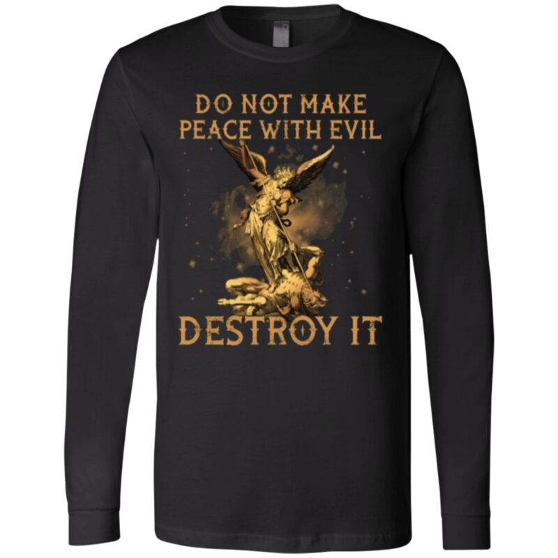 Do Not Make Peace With Evil Destroy It T Shirt