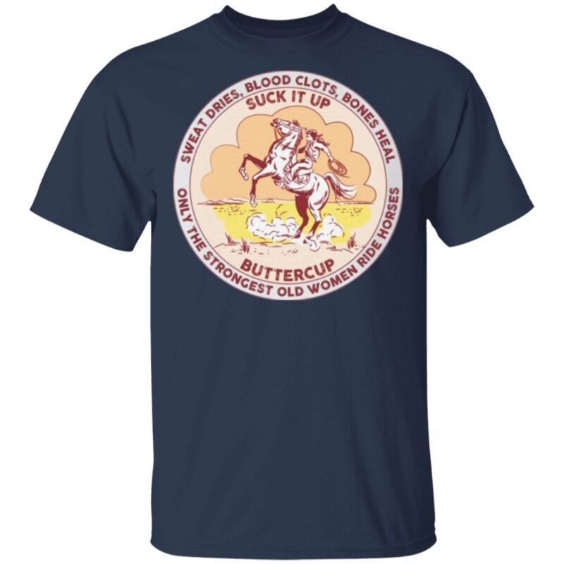 Sweat Dries Suck It Butter Strongest Old Women Ride Horses T-Shirt