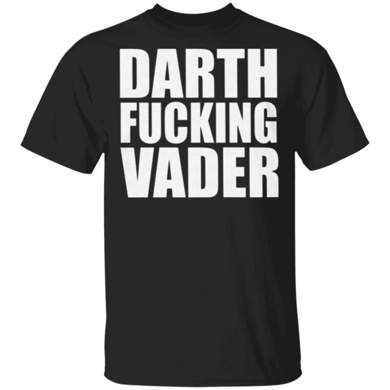 Darth Fucking Vader T Shirt