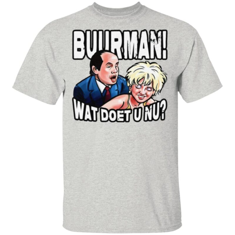 Buurman Wat Doet U Nu T Shirt
