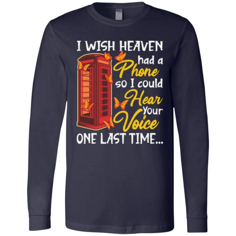 I Wish Heaven Had A Phone So I Could Hear Your Voice One Last Time T Shirt