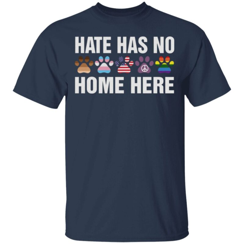 Dog Hate Has No Home Here T Shirt