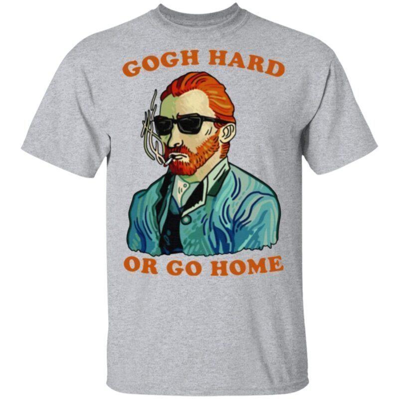 Gogh Hard Or Go Home T Shirt