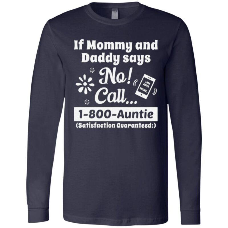 If Mommy And Daddy Says No Call 1 800 Auntie T Shirt