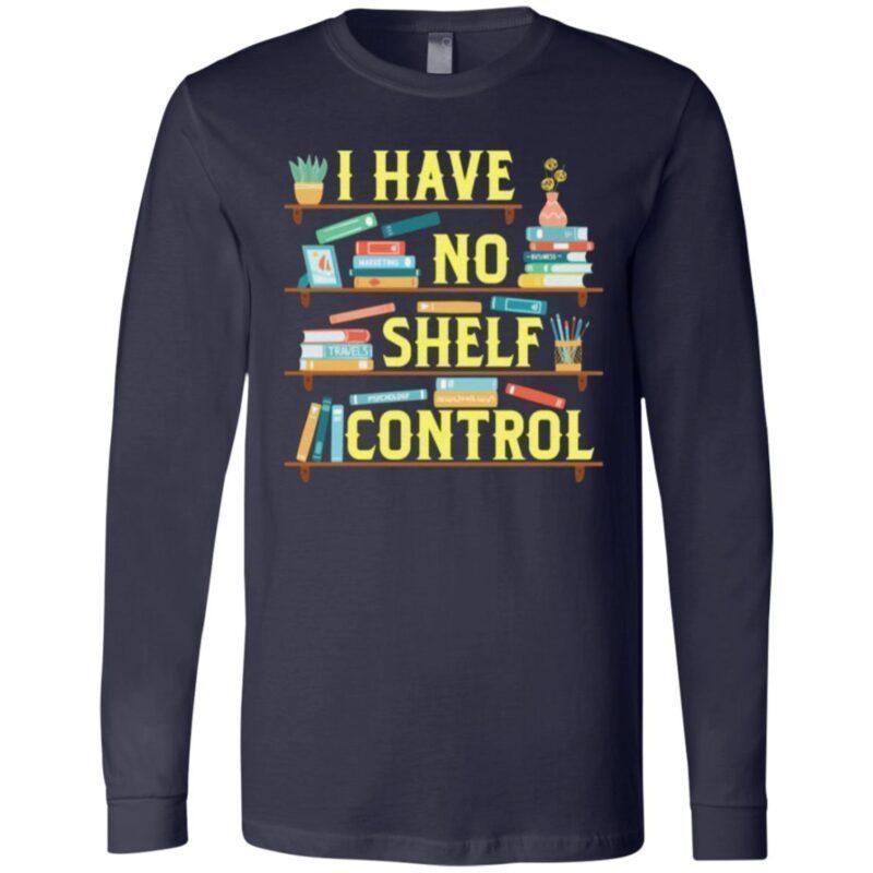 I Have No Shelf Control Bookshelf T Shirt
