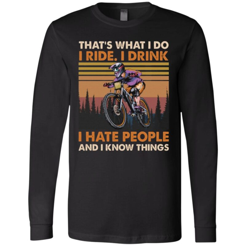 That's What I Do I Ride I Drink I Hate People And I Know Things T-shirt