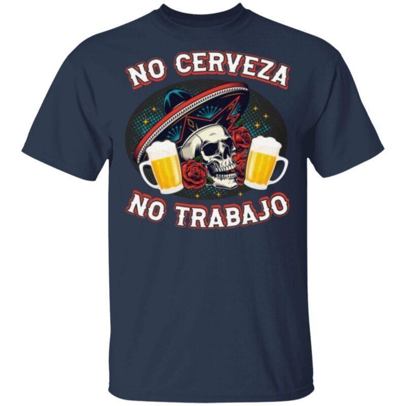 No Cerveza No TrabaJo T Shirt
