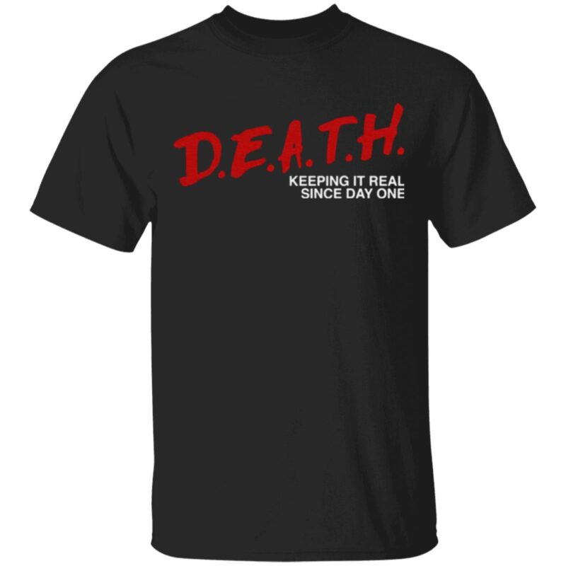 Death Keeping It Real Since Day One T Shirt