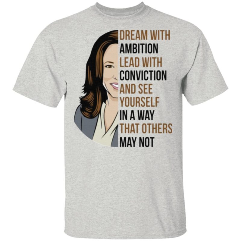 Dream With Ambition Lead With Conviction And See Yourself In A Way That Others May Not Kamala Harris T-Shirt