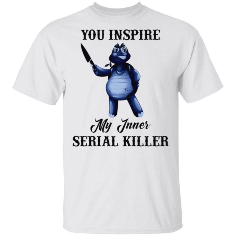 Turtle You Inspire My Inner Serial Killer T Shirt