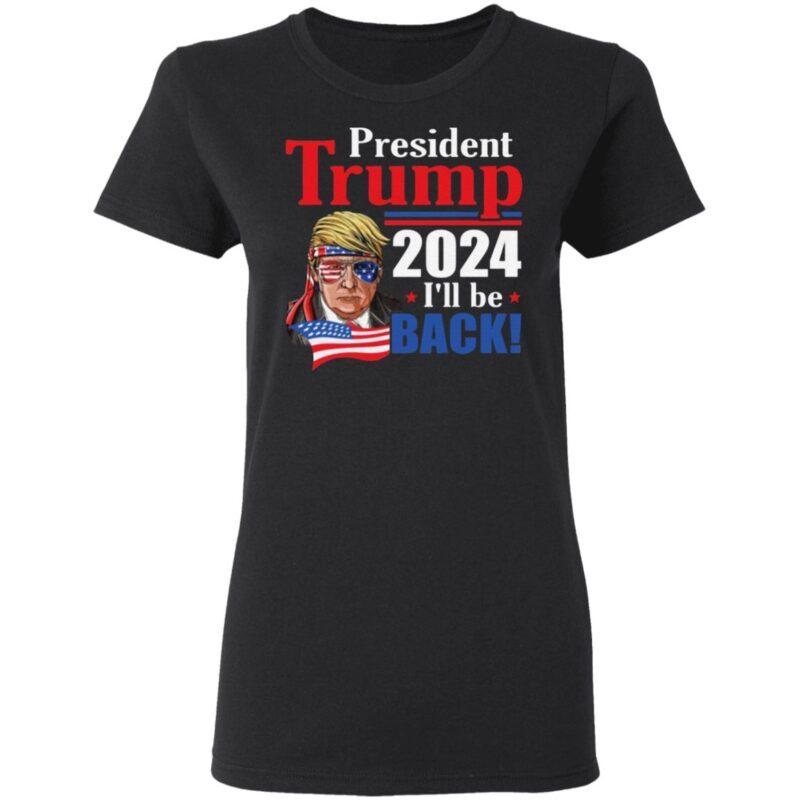 President Trump 2024 I'll Be Back T Shirt