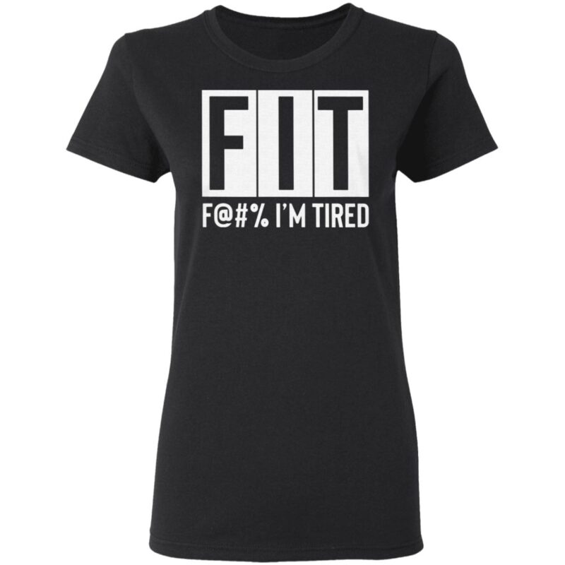 FIT Fuck I'm Tired T Shirt