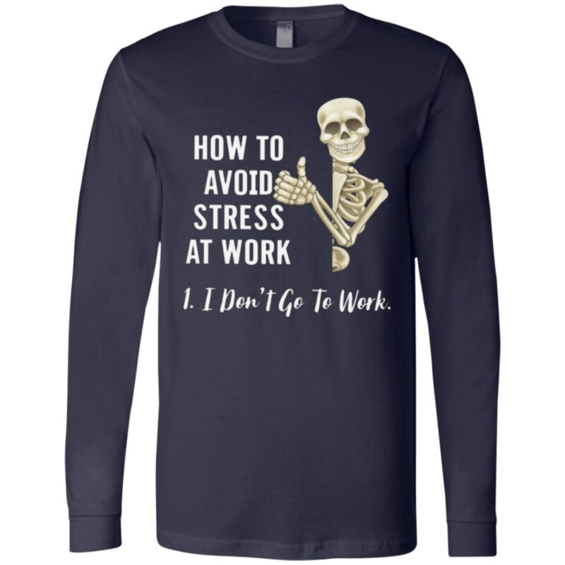 How To Avoid Stress At Work I Don't Go To Work T Shirt