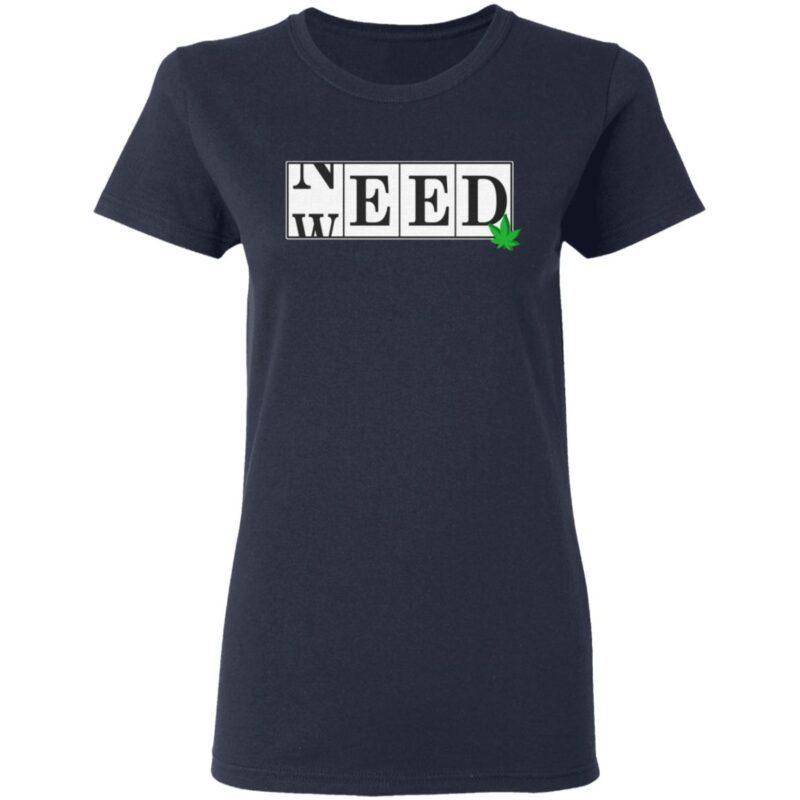 Need Weed 420 Smoker Marijuana T-shirt