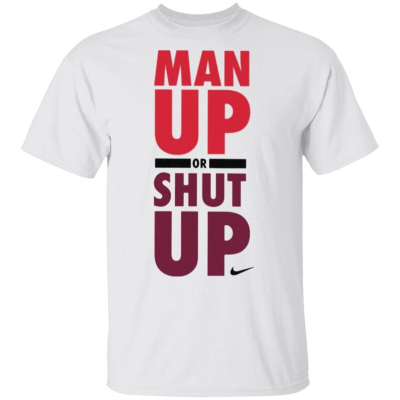 Nike Man Up Or Shut Up T Shirt